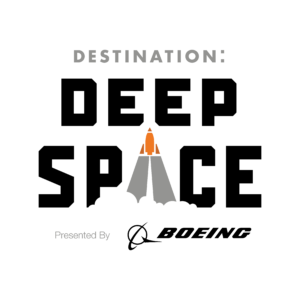 Destination: DeepSpace Presented by: Boeing